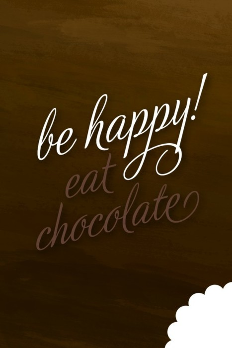 BE HAPPY EAT CHOCOLATE